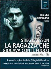 La ragazza che giocava con il fuoco letto da Claudio Santamaria. Audiolibro. 2 CD Audio formato MP3