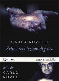 Sette brevi lezioni di fisica. Letto da Carlo Rovelli. Audiolibro. CD Audio formato MP3