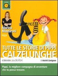 Tutte le storie di Pippi Calzelunghe letto da Marina Massironi. Audiolibro. CD Audio formato MP3