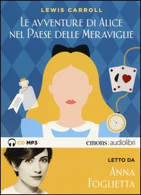 Alice nel paese delle meraviglie letto da Anna Foglietta. Audiolibro. CD Audio formato MP3