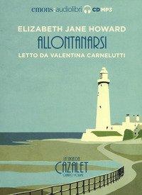 Allontanarsi. La saga dei Cazalet letto da Valentina Carnelutti. Audiolibro. 2 CD Audio formato MP3