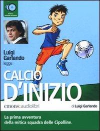 Calcio d'inizio letto da Luigi Garlando. Audiolibro. 2 CD Audio