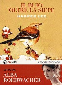 Il buio oltre la siepe letto da Alba Rohrwacher. Audiolibro. CD Audio formato MP3