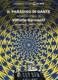 Il Paradiso di Dante raccontato e letto da Vittorio Sermonti. Audiolibro. CD Audio formato MP3