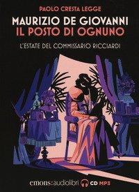 Il posto di ognuno. L'estate del commissario Ricciardi letto da Paolo Cresta. Audiolibro. CD Audio formato MP3