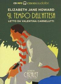 Il tempo dell'attesa. La saga dei Cazalet letto da Valentina Carnelutti. Audiolibro. 2 CD Audio formato MP3