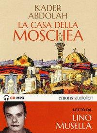 La casa della moschea letto da Lino Musella. Audiolibro. CD Audio formato MP3