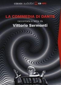 La Commedia di Dante raccontata e letta da Vittorio Sermonti letto da Vittorio Sermonti. Audiolibro. 9 CD Audio formato MP3
