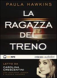 La ragazza del treno letto da Carolina Crescentini. Audiolibro. CD Audio formato MP3