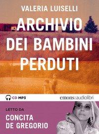 L'archivio dei bambini perduti letto da Concita De Gregorio. Audiolibro. CD Audio formato MP3