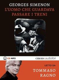L'uomo che guardava passare i treni letto da Tommaso Ragno. Audiolibro. CD Audio formato MP3