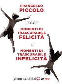 Momenti di trascurabile felicità-Momenti di trascurabile infelicità letto da Francesco Piccolo. Audiolibro. 2 CD Audio formato MP3