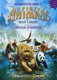 Nati liberi. Spirit animals letto da Silvia D'amico. Audiolibro. CD Audio formato MP3