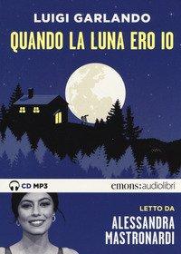Quando la luna ero io letto da Alessandra Mastronardi. Audiolibro. CD Audio formato MP3