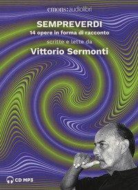 Sempreverdi. 14 opere in forma di racconto letto e raccontato da Vittorio Sermonti letto da Vittorio Sermonti. Audiolibro. CD Audio formato MP3