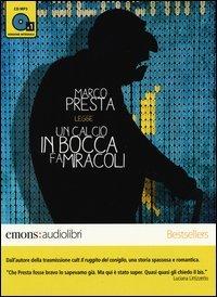 Un calcio in bocca fa miracoli letto da Marco Presta. Audiolibro. CD Audio formato MP3