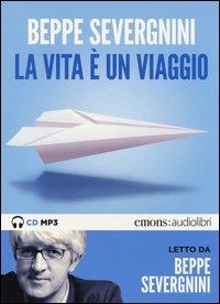 La vita è un viaggio letto da Beppe Severgnini. Audiolibro. CD Audio formato MP3