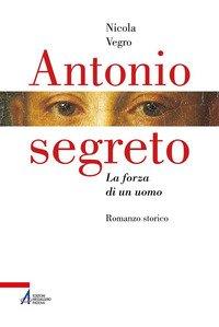 Antonio segreto. La forza di un uomo