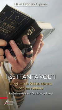 I settanta volti. Leggiamo la Bibbia ebraica con un rabbino