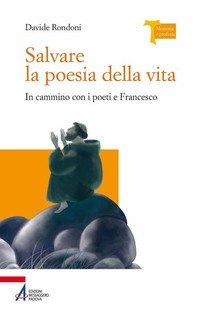 Salvare la poesia della vita. In cammino con i poeti e Francesco