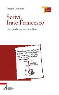 Scrivi, frate Francesco. Una guida per narrare di sé