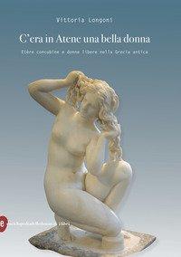 C'era in Atene una bella donna. Etère concubine e donne libere nella Grecia antica