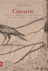 Cineserie. Storie vere di maestri del tè, monaci guerrieri, calligrafi, giramondo e altri ancora