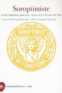 Soroptimiste. Colte, impegnate, generose: donne nella Milano del '900