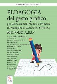 Pedagogia del gesto grafico per la Scuola dell'infanzia e primaria. Introduzione al Corsivo subito! Metodo A.E.D.