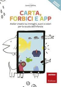 Carta, forbici e app. Atelier creativi su immagini, suoni e colori per la scuola dell'infanzia