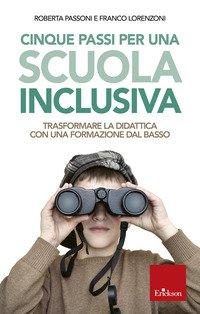Cinque passi per una scuola inclusiva. Trasformare la didattica con una formazione dal basso