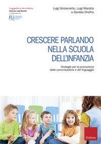 Crescere parlando nella scuola dell'infanzia. Strategie per la promozione della comunicazione e del linguaggio