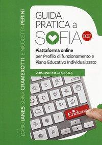 Guida pratica a SOFIA ICF. Piattaforma online per profilo di funzionamento e Piano Educativo Individualizzato. Versione per la scuola