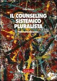 Il counseling sistemico pluralista. Dalla teoria alla pratica
