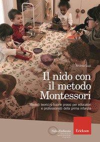 Il nido con il metodo Montessori. Modelli teorici e buone prassi per educatori e professionisti della prima infanzia