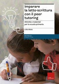 Imparare la letto-scrittura con il peer tutoring. Attività e materiali per la scuola primaria