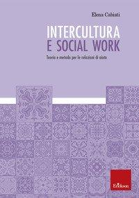 Intercultura e social work. Teoria e metodo per le relazioni di aiuto