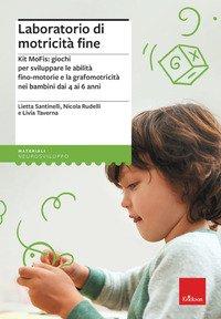 Laboratorio di motricità fine. Kit MoFis: giochi per sviluppare le abilità fino-motorie e la grafomotricità nei bambini dai 4 ai 6 anni