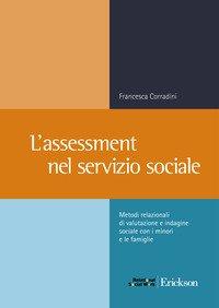 L'assessment nel servizio sociale. Metodi relazionali di valutazione e indagine sociale con i minori e le famiglie