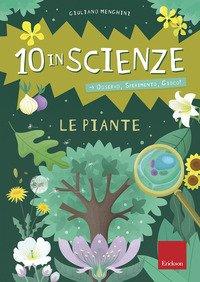 Le piante. 10 in scienze. Osservo, sperimento, gioco!