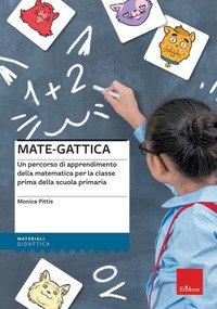 Mate-gattica. Un percorso di apprendimento della matematica per la classe prima della scuola primaria