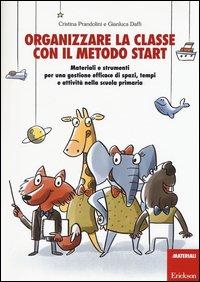 Organizzare la classe con il metodo Start. Materiali e strumenti per una gestione efficace di spazi, tempi e attività nella scuola primaria