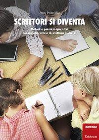 Scrittori si diventa. Metodi e percorsi operativi per un laboratorio di scrittura in classe