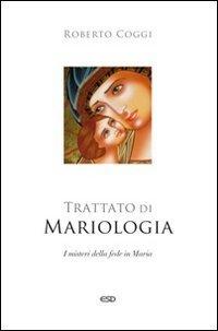 Trattato di mariologia. I misteri della fede in Maria
