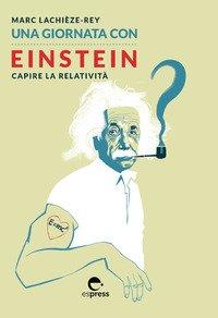 Una giornata con Einstein. Capire la relatività