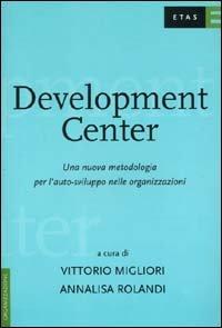Development Center. Una nuova metodologia per l'auto-sviluppo nelle organizzazioni
