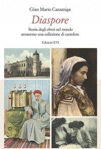 Diaspore. Storia degli ebrei nel mondo attraverso una collezione di cartoline