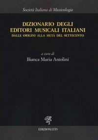 Dizionario degli editori musicali italiani. Dalle origini alla metà del Settecento