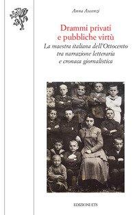 Drammi privati e pubbliche virtù. La maestra italiana dell'Ottocento tra narrazione letteraria e cronaca giornalistica