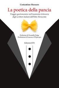 La poetica della pancia. Viaggio gastronomico nell'anatomia letteraria degli scrittori italiani dell'Otto-Novecento